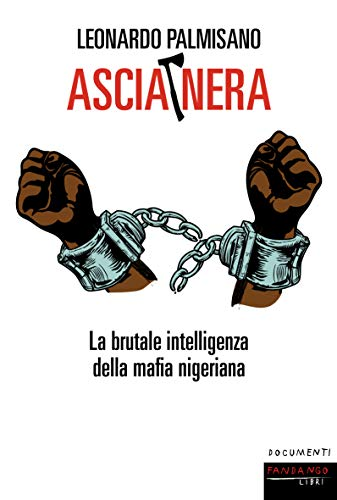 Ascia nera. La brutale intelligenza della mafia nigeriana