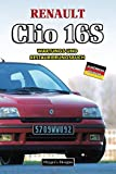 RENAULT CLIO 16S: WARTUNGS UND RESTAURIERUNGSBUCH (Deutsche Ausgaben)