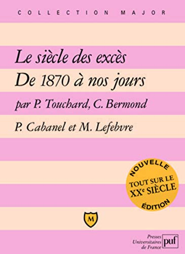 Le siecle des exces - de 1870 a nos jours: De 1870 à nos jours (Major)