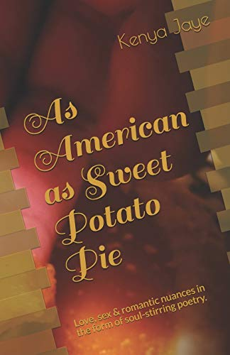 As American as Sweet Potato Pie: Love, sex & romantic nuances in the form of soul-stirring poetry.