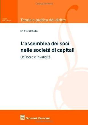 Lassemblea dei soci nelle societ? di capitali. Delibere e invalidit (Teoria e pratica del diritto. II)