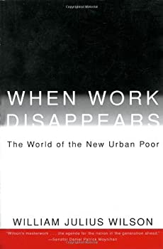 By William Julius Wilson - When Work Disappears  The World of the New Urban Poor  Reprint   6/29/97