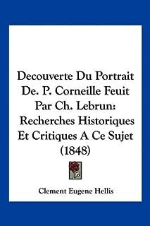 Decouverte Du Portrait De. P. Corneille Feuit Par Ch. Lebrun: Recherches Historiques Et Critiques A Ce Sujet (1848)