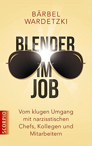 Blender im Job: Vom klugen Umgang mit narzisstischen Chefs, Kollegen und Mitarbeitern