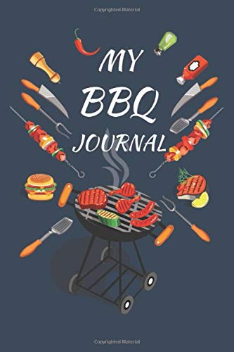 My BBQ Journal: BBQ Smoker Recipe Journal Book with Grill Prep Notes for Sauces & Rubs a Smoker Time Log & Cooking Results - ... Charts in Blank Paperback Barbecue Cookbook