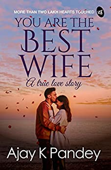 You are the Best Wife: A True Love Story by [Ajay Pandey]