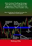 Price Action Trading Strategy: The Best Cheat and Sheet for Beginners That Will Give You Perfect...