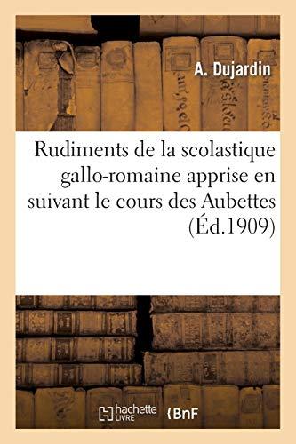 Rudimens de la scolastique gallo-romane apprise en suivant le cours des Aubettes: , Rivières de...