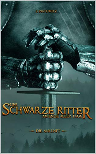 Der Schwarze Ritter: Am Ende Aller Tage (Die Ankunft 1)