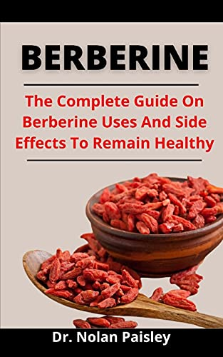 Berberine: The Complete Guide On Berberine Uses And Side Effect To Remain Healthy