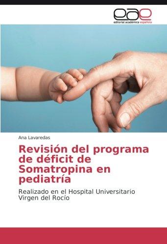 Revisión del programa de déficit de Somatropina en pediatría: Realizado en el Hospital Universitario Virgen del Rocío