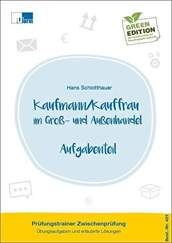 Kaufmann/-frau im Groß- und Außenhandel, Prüfungstrainer Zwischenprüfung, Übungsaufgaben und erläuterte Lösungen
