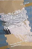 EarthCentre: The End of The Universe1: A Comic-Book Graphic-Novel Proem