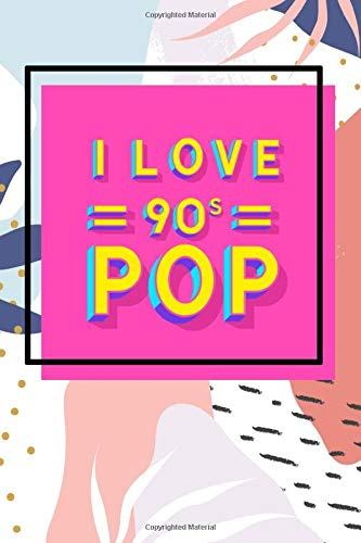 I LOVE 90 s POP: Vintage 90's Journal Notebook 6x9 120 Cream lined Pages | Retro Nostalgic Fun 90s Gift, Diary For Men and Woman 1990s Notepad