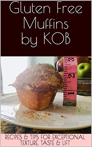 Gluten Free Muffins by KOB: Recipes and Tips for exceptional texture, taste and lift (English Edition)