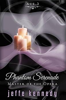 Master of the Opera, Act 3: Phantom Serenade by [Jeffe Kennedy ]