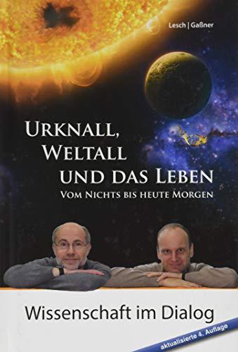 Urknall, Weltall und das Leben: 4. erweiterte Auflage von 2017: Vom Nichts bis heute Morgen