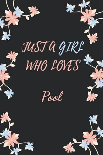 Just a Girl Who Loves Pool: Cute Pool Notebook Journal For Girls, Kids, Teenagers. Perfect Birthday Gift Idea For Pool Lovers. Blank Lined Pool Notebook Diary .