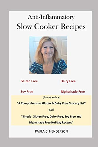 Anti-Inflammatory Slow Cooker Recipes: Gluten Free, Dairy Free, Soy Free and Nightshade Free