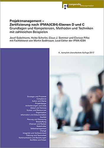 Projektmanagement – Zertifizierung nach IPMA(ICB4)-Ebenen D und C: Grundlagen und Kompetenzelemente, Methoden und Techniken mit zahlreichen Beispielen