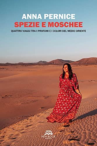 Spezie e moschee. Quattro viaggi tra i profumi e i colori del Medio Oriente