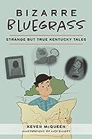 Bizarre Bluegrass: Strange but True Kentucky Tales