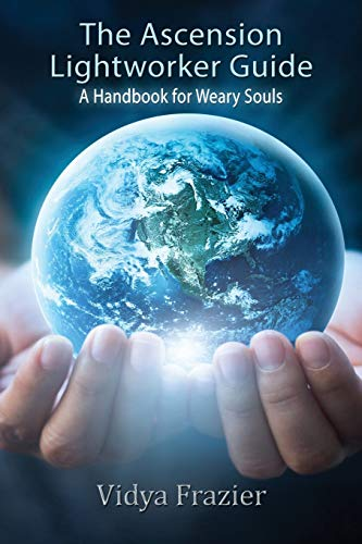 The Ascension Lightworker Guide: A Handbook for Weary Souls