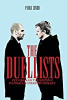 The Duellists: Pepe, Jose and the Birth of Football's Greatest Rivalry
