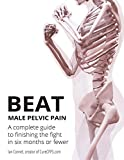 Beat Male Pelvic Pain: A complete guide to finishing the fight in six months or fewer (English Edition)