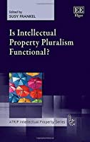 Is Intellectual Property Pluralism Functional? (Atrip Intellectual Property Series)
