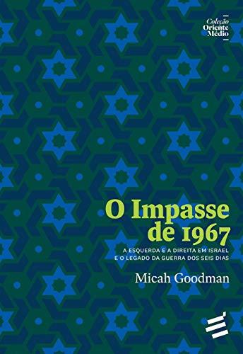 O Impasse de 1967: a Esquerda e a Direita em Israel e o Legado da Guerra dos Seis Dias
