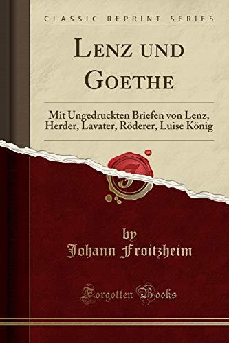 Lenz und Goethe: Mit Ungedruckten Briefen von Lenz, Herder, Lavater, Röderer, Luise König (Classic Reprint)