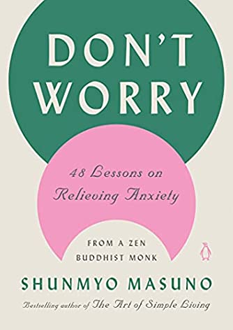 Don't Worry: 48 Lessons on Relieving Anxiety from a Zen Buddhist Monk