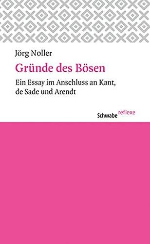 Gründe des Bösen: Ein Essay im Anschluss an Kant, de Sade und Arendt (Schwabe reflexe)