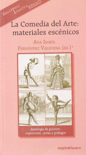 La Comedia del Arte: materiales escénicos: Antología de guiones, repertorios, cartas y prólogos: 312 (Espiral / Teatro)