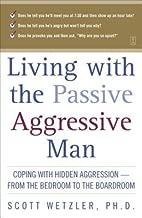 Living with the Passive-Aggressive Man[LIVING W/THE PASSIVE-AGGRESSIV][Paperback]