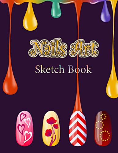 Nails Art Sketch Book: Nails Design Notebook For Nail Artist And Nail Art Lovers Professional Notebook With Templates To Track Nail Ideas