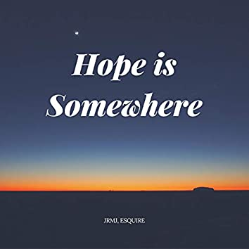 Hope Is Somewhere
