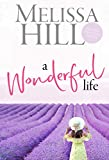 A Wonderful Life (Melissa Hill Collection Book 3)
