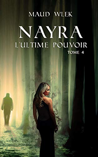 Nayra: Tome 4 - L'ultime pouvoir (French Edition)