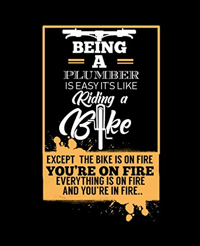 BEING A PLUMBER IS EASY ITS LIKE RIDING A BIKE: College Ruled Lined Notebook | 120 Pages Perfect Funny Gift keepsake Journal, Diary