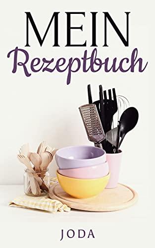 Mein Rezeptbuch - E-Book zum Ausdrucken!: Das Selfmade - Rezeptbuch | Rezeptbuch zum selber schreiben | Eigene Rezepte in die Vorlage eintragen | DIY