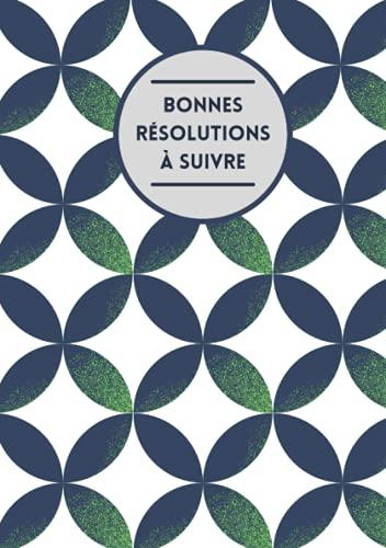 Bonnes Résolutions à Suivre: carnet pour inscrire ses nouvelles résolutions   Jusqu'à 10 résolutions à noter par liste – Format A5