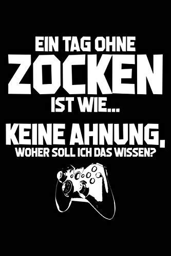 Tag ohne Zocken? Unmöglich!: Notizbuch / Notizheft für Gamer Zocker zocken Ego Shooter Gaming-Fan A5 (6x9in) dotted Punktraster