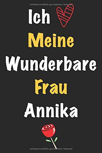 Ich Liebe Meine Wunderbare Frau Annika: Geschenk für die Frau Annika von ihrem Ehemann   Geburtstagsgeschenk, Weihnachtsgeschenk oder Valentinstag für ... um in das linierte Notizbuch zu schreiben