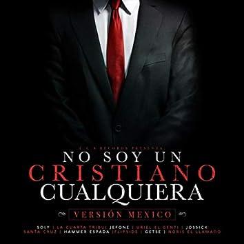 No Soy Un Cristiano Cualquiera (Version Mexico) [feat. La Cuarta Tribu, Jefone, Uriel El Gentil, Jossick, Santa Cruz, Hammer Espada, Flipside, Getse & Noris El Llamado]
