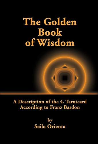 The Golden Book of Wisdom: Revelation of the 4th Tarot Card According to Franz Bardon (English Edition)