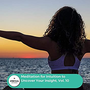 Meditation For Intuition To Uncover Your Insight, Vol. 10
