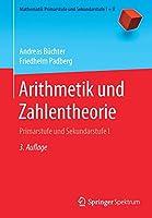 Arithmetik und Zahlentheorie: Primarstufe und Sekundarstufe I (Mathematik Primarstufe und Sekundarstufe I + II)