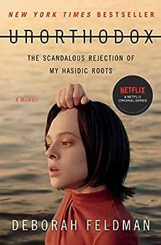 Unorthodox: The Scandalous Rejection of My Hasidic Roots by [Deborah Feldman]